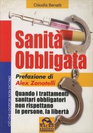 SANITà OBBLIGATA Quando i trattamenti sanitari obbligatori non rispettano le persone, la libertà di Claudia Benatti