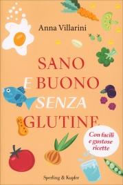 SANO E BUONO SENZA GLUTINE Con facili e gustose ricette di Anna Villarini