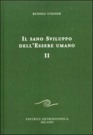 IL SANO SVILUPPO DELL'ESSERE UMANO - VOL. 2 di Rudolf Steiner
