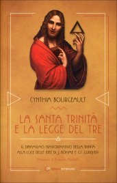 LA SANTA TRINITà E LA LEGGE DEL TRE Il dinamismo trasformativo della Trinità alle luce delle idee di J. Böhme e G.I. Gurdjieff di Cynthia Bourgeault