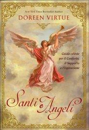 SANTI E ANGELI Guida celeste per il Conforto, il Supporto e l'Ispirazione di Doreen Virtue