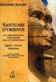 SANTUARI D'ORIENTE All'origine delle idee madri della conoscenza. Egitto, Grecia, Palestina di Édouard Schuré