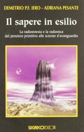 IL SAPERE IN ESILIO La radiestesia e la radionica dal pensiero primitivo alle scienze d'avanguardia di Demetrio Iero, Adriana Pesante