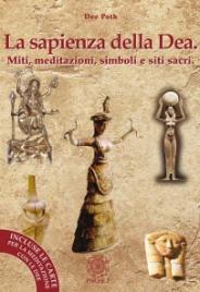 LA SAPIENZA DELLA DEA Miti, meditazioni, simboli e siti sacri. di Dee Poth