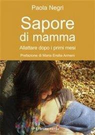 SAPORE DI MAMMA (EBOOK) Allattare dopo i primi mesi di Paola Negri