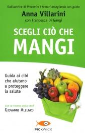 SCEGLI CIò CHE MANGI Guida ai cibi che aiutano a proteggere la salute di Anna Villarini, Francesca Di Gangi