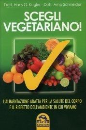 SCEGLI VEGETARIANO L'alimentazione adatta per la salute del corpo e il rispetto dell'ambiente in cui viviamo di Hans Gunther Kugler, Arno Schneider
