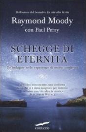 SCHEGGE DI ETERNITà Un'indagine nelle esperienze di morte condivisa di Raymond Moody, Paul Perry