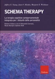 SCHEMA THERAPY La terapia cognitivo-comportamentale integrata per i disturbi della personalità di Jeffrey Young, Janet S. Klosko, Marjor E. Weishaar