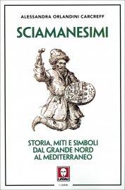 SCIAMANESIMI Storia, miti e simboli dal Grande Nord al Mediterraneo di Alessandra Orlandini Carcreff