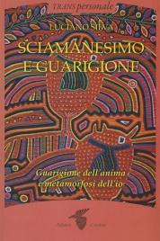SCIAMANESIMO E GUARIGIONE Guarigione dell'anima e metamorfosi dell'io di Luciano Silva