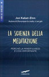 LA SCIENZA DELLA MEDITAZIONE Perché la Mindfulness è così importante di Jon Kabat-Zinn