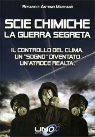 """SCIE CHIMICHE - LA GUERRA SEGRETA Il controllo del clima, un """"sogno"""" diventato un'atroce realtà di Antonio Marcianò, Rosario Marcianò"""