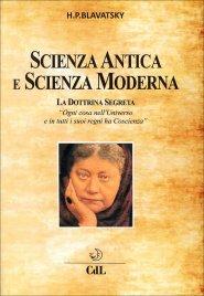 SCIENZA ANTICA E SCIENZA MODERNA La dottrina segreta di Helena Petrovna Blavatsky