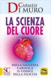 LA SCIENZA DEL CUORE Nella saggezza cardiaca il codice della felicità di Carmen Di Muro