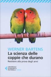 LA SCIENZA DELLE COPPIE CHE DURANO Resistere alla prova degli anni di Werner Bartens