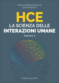 HCE. LA SCIENZA DELLE INTERAZIONI UMANE Comunicare meglio, sfruttando 5 tipi diversi di intelligenza di Paolo Borzacchiello, Luca Mazzilli