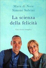 LA SCIENZA DELLA FELICITà Una ricetta semplice di Mara Di Noia, Simone Salvini