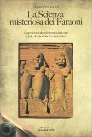 LA SCIENZA MISTERIOSA DEI FARAONI L'esposizione chiara e precisa delle sue regole, dei suoi riti e dei suoi misteri di Thomas Moreaux