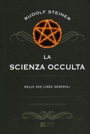 LA SCIENZA OCCULTA Nelle sue linee generali di Rudolf Steiner