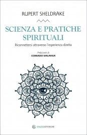 SCIENZA E PRATICHE SPIRITUALI Riconnettersi attraverso l'esperienza diretta di Rupert Sheldrake