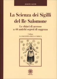 LA SCIENZA DEI SIGILLI DEL RE SALOMONE Le chiavi di accesso a 44 antichi segreti di saggezza di Kefir Joseph