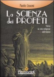 LA SCIENZA DEI PROFETI Verso la sola religione dell'amore di Paolo Lissoni