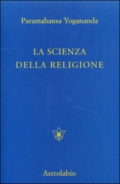 LA SCIENZA DELLA RELIGIONE di Paramhansa Yogananda