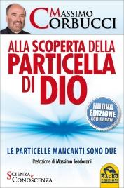 ALLA SCOPERTA DELLA PARTICELLA DI DIO Le particelle mancanti sono due - Nuova edizione aggiornata di Massimo Corbucci