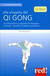 ALLA SCOPERTA DEL QI GONG Un'introduzione completa alla disciplina: i principi, i benefici, la pratica quotidiana di Yves Réquéna