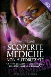 SCOPERTE MEDICHE NON AUTORIZZATE Le cure proibite osteggiate dalle multinazionali del farmaco di Marco Pizzuti