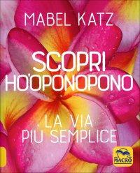 SCOPRI HO'OPONOPONO La via più semplice di Mabel Katz