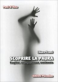 SCOPRIRE LA PAURA Fragilità, consapevolezza, sentimento di Chiara Franci