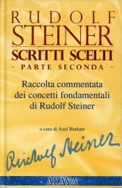 RUDOLF STEINER SCRITTI SCELTI - PARTE SECONDA Raccolta commentata dei concetti fondamentali di Rudolf Steiner di Rudolf Steiner