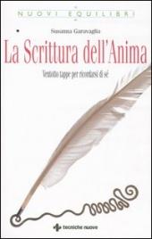 LA SCRITTURA DELL'ANIMA Ventotto tappe per ricordarsi di sé di Susanna Garavaglia