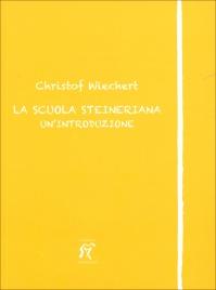 LA SCUOLA STEINERIANA Un'introduzione di Christof Wiechert