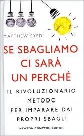 SE SBAGLIAMO CI SARà UN PERCHé Il rivoluzionario metodo per imparare dai propri sbagli di Matthew Syed