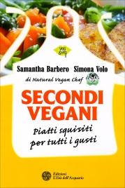 SECONDI VEGANI Piatti squisiti per tutti i gusti di Samantha Barbero, Simona Volo