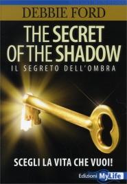 THE SECRET OF THE SHADOW - IL SEGRETO DELL'OMBRA Scegli la vita che vuoi! di Debbie Ford