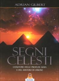 SEGNI CELESTI Coautore delle Profezie Maya e del Mistero di Orione di Adrian Gilbert