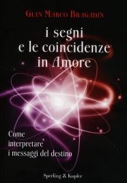I SEGNI E LE COINCIDENZE IN AMORE Come interpretare i messaggi del destino di Gian Marco Bragadin