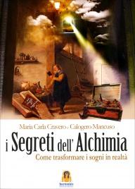 I SEGRETI DELL'ALCHIMIA Come trasformare i sogni in realtà di Maria Carla Cravero, Calogero Mancuso