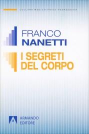 I SEGRETI DEL CORPO La comunicazione trascurata nel comportamento non verbale di Franco Nanetti