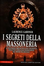 I SEGRETI DELLA MASSONERIA Le misteriosi origini della più enigmatica, influente e discussa confraternita del mondo occidentale di Laurence Gardner