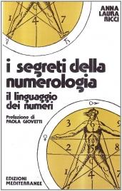 I SEGRETI DELLA NUMEROLOGIA Il linguaggio dei numeri. Prefazione di Paola Giovetti di Anna Laura Ricci