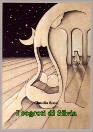 I SEGRETI DI SILVIA di Claudia Rossi
