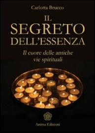 IL SEGRETO DELL'ESSENZA Il cuore delle antiche vie spirituali di Carlotta Brucco