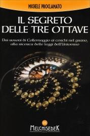 IL SEGRETO DELLE TRE OTTAVE Dai rosoni di Collemaggio ai cerchi nel grano, alla ricerca delle leggi dell'Universo di Michele Proclamato