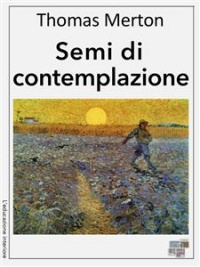 SEMI DI CONTEMPLAZIONE (EBOOK) di Thomas Merton