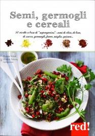 SEMI, GERMOGLI E CEREALI 50 ricette a base di semi di lino, semi di chia, semi di zucca, farro, quinoa... di Noémie Strouk